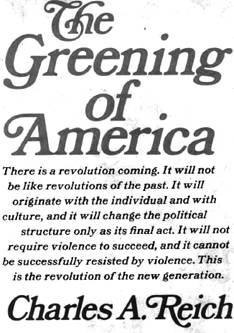 """harles Reich's The Greening of America predicted that the countercultural values of the 1960s would usher in """"the revolution of the new generation."""""""