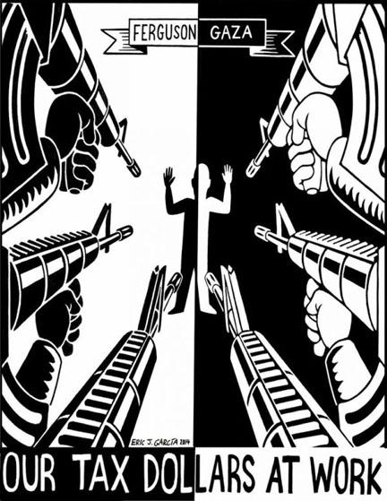 Ferguson/Gaza: Our Tax Dollars at Work. Art by Eric J. Garcia