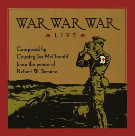 """War War War"" is a musical collaboration between Robert W. Service and Joe McDonald."