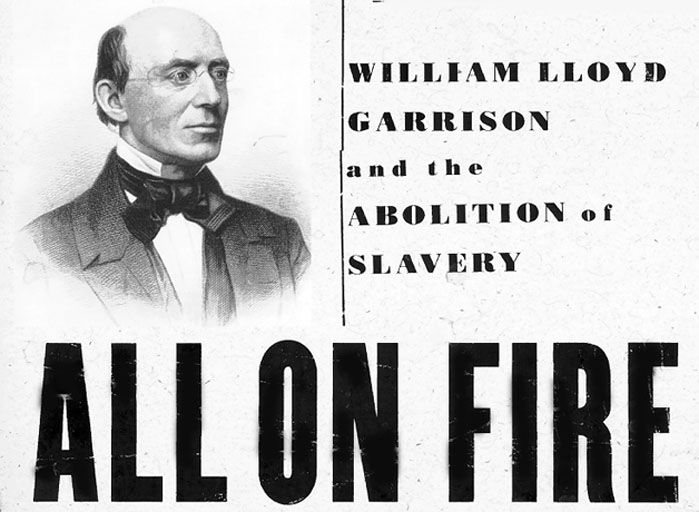 William Lloyd Garrison was a greatly inspiring role model for all journalists dedicated to social justice. All on Fire is a biography of the abolitionist journalist.