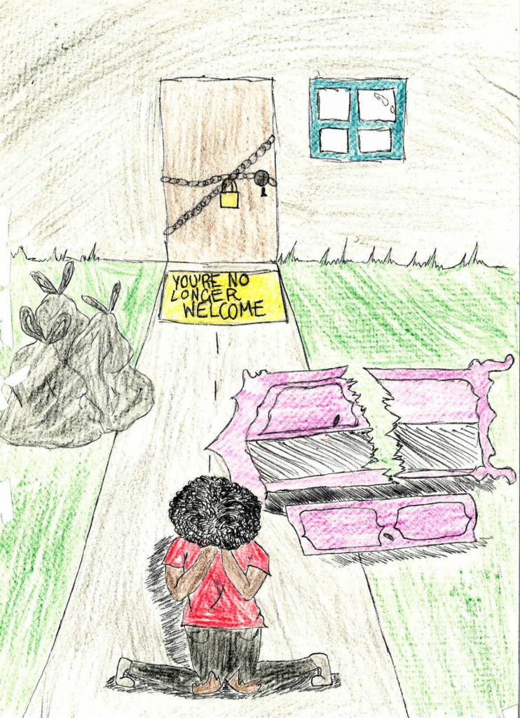"A drawing of a young person crying on the doorstep of their family home. Behind them, there is a sign on the doormat that reads ""you're no lover welcome."" They are surrounded by broken possessions and trash bags full of their belongings."