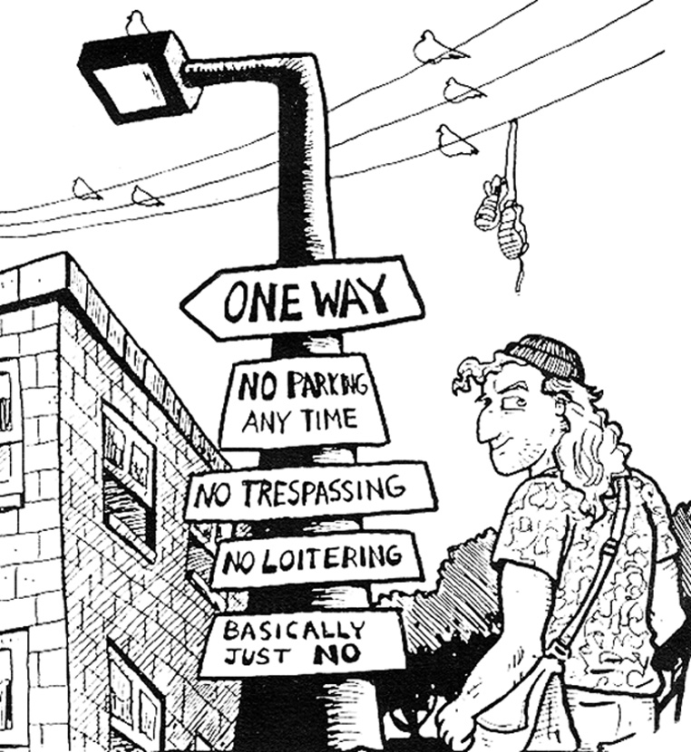 """A black and white cartoon of a man standing next to a light pole with several signs attached. They read: """"One way""""; """"no parking anytime""""; """"No tresspassing""""; """"no loitering""""; and """"Basically just NO."""""""