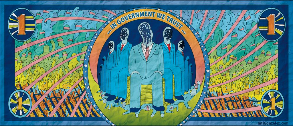 """A digital image of a psychadelic-esque dollar bill. In the background there are abstract images of people in orange, yellow, green, turquoise, and blue. In the middle there is a group f men sitting on top of a pile of people, wearing suits, with their faces scribbled out. Above them read the words """"...in government we trust..."""""""